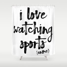 i love watching sports anime Shower Curtain