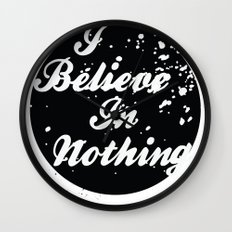 I Believe  In Nothing Wall Clock