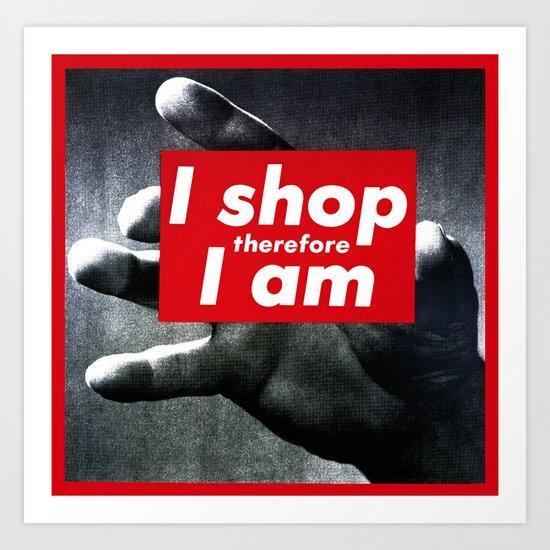I Shop Therefore I Am Art Print