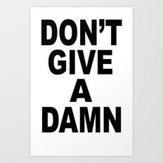Don't Give A Damn Art Print