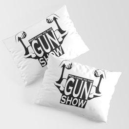 Welcome to the GUN show Pillow Sham