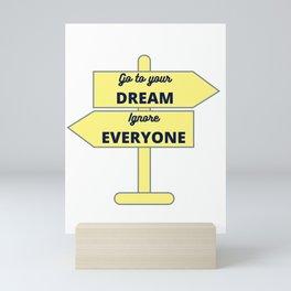 Follow your dream ignore everyone - yellow road sign Mini Art Print