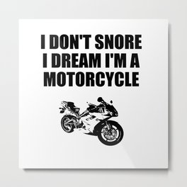 i dont'snore i dream i'm a motorcycle Metal Print