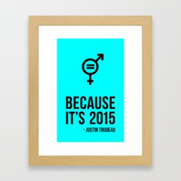 Because it's 2015 - Justin Trudeau // Canada // Prime Minister of Canada // Gender Equality // Poste Framed Art Print