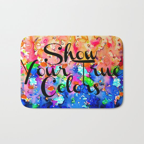 SHOW YOUR TRUE COLORS Rainbow Colorful Typography Watercolor Abstract Painting Be You Inspiration Bath Mat