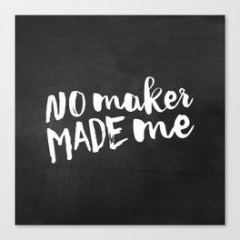 No maker made me Canvas Print