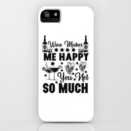 Wine Makes Me Happy You Not So Much iPhone Case