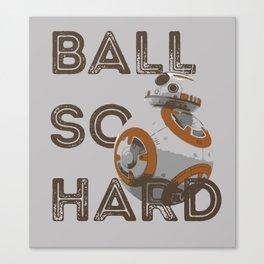 Ball So Hard Canvas Print