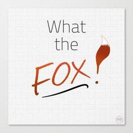 WHAT THE FOX! Canvas Print