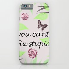 You Cant Fix Stupid iPhone 6s Slim Case