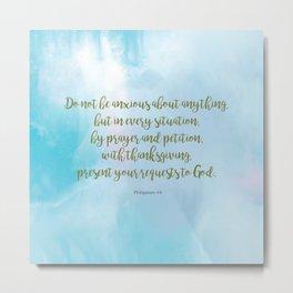 Do Not Be Anxious, Philippians 4:6 Metal Print