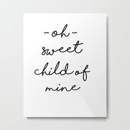 Sweet Child of Mine Metal Print