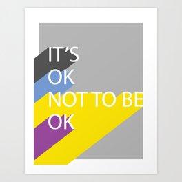 It's ok not to be ok Art Print