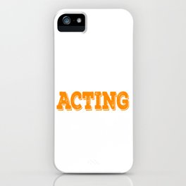 Tell the world how you love acting with this awesome cool and fantastic tee! Wear it anytime!  iPhone Case
