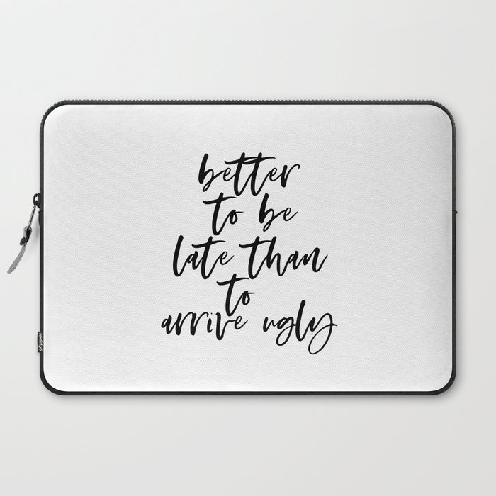 Better To Be Late Than To Arrive Ugly,Bathroom Decor,Sarcasm Quote,Humorous  Print,Bedroom Decor,Offi Laptop Sleeve