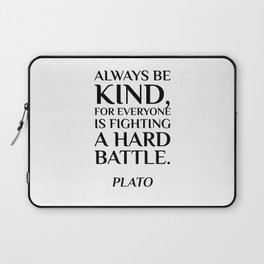 Plato — Always be kind, for everyone is fighting a hard battle. Laptop Sleeve