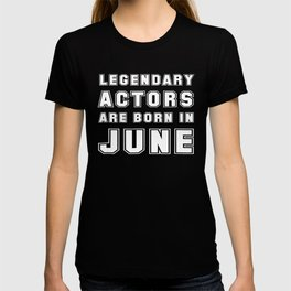 Legendary Actors Are Born In June Funny Birthday Gift Shirt T-shirt