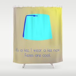 FEZES ARE COOL Shower Curtain