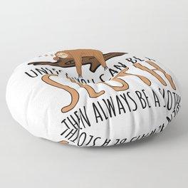 Always Be Yourself Funny Sleeping Sloth Gift Floor Pillow