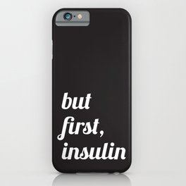 But First Insulin (Black) iPhone Case