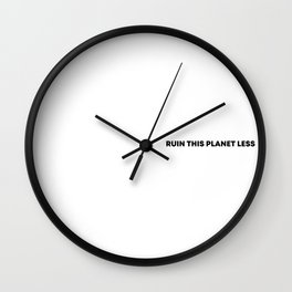 RUIN THIS PLANET LESS Wall Clock