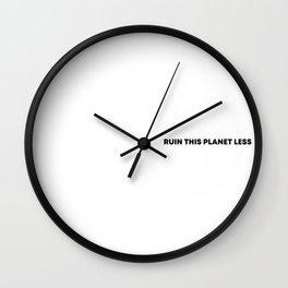 RUIN THIS PLANET LESS (bold font) Wall Clock