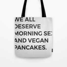 We All Deserve Morning Sex And Vegan Pancakes Tote Bag