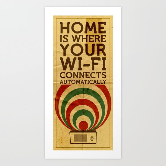Home is where your wi-fi connects automatically Art Print