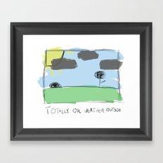 totally ok weather outside Framed Art Print