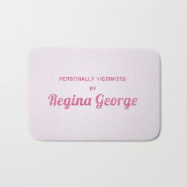 Personally Victimized by Regina George - Mean Girls movie Bath Mat