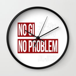Jiu Jitsu, No Gi No Problem Wall Clock