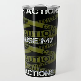 Your Actions Cause My Reaction Travel Mug