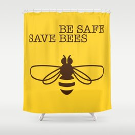 Be safe - save bees Shower Curtain