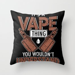 It's A Vape Thing You Wouldn't Understand Throw Pillow