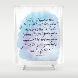 """""""For I know the plans I have for you,"""" declares the LORD, """"plans to prosper you and not to harm you Shower Curtain"""