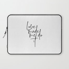 Love Made Me Do It, Love Quote, Love Art, Love Made Me Laptop Sleeve