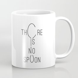 There is no spoon Coffee Mug
