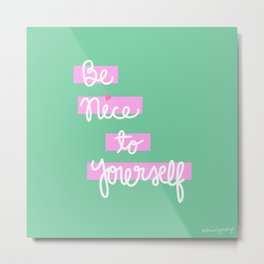 Be Nice to Yourself Metal Print