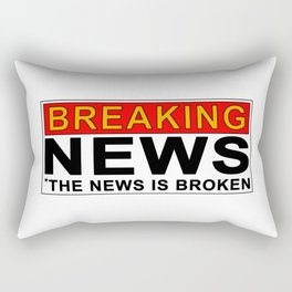 Breaking News...the news is broken Rectangular Pillow