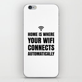 HOME IS WHERE YOUR WIFI CONNECTS AUTOMATICALLY iPhone Skin