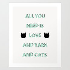 All You Need Is Love, Yarn, & Cats. Art Print