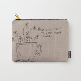 Have You Talked to Your Plant Today? Carry-All Pouch