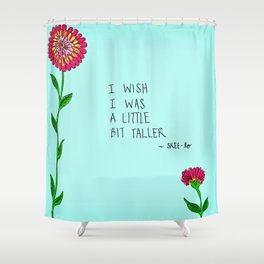 I Wish I Was A Little Bit Taller... Shower Curtain