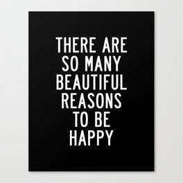 There Are So Many Beautiful Reasons to Be Happy black and white typography poster home wall decor Canvas Print