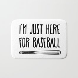 I'm Just Here For Baseball Bath Mat