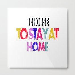CHOOSE TO STAY AT HOME T-SHIRT Metal Print