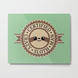 Certified Crazy Sloth Man Metal Print