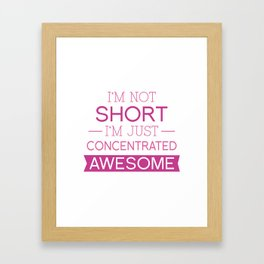 I'm Not Short I'm Just Concentrated Awesome Framed Art Print