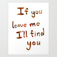 If you leave me I will find you RED Art Print