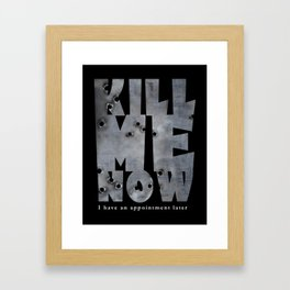 KILL ME NOW - Pop Culture Framed Art Print